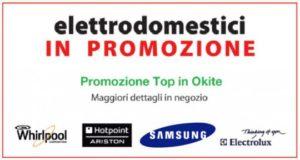 promozione elettrodomestici e top in okite